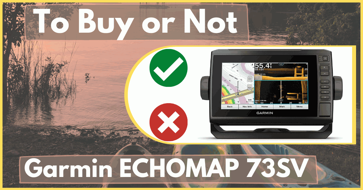 Garmin ECHOMAP 73SV: To Buy or Not in 2020 - FishingGear-Guide